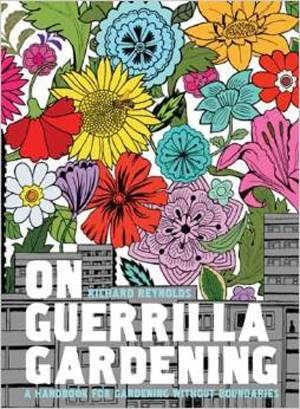 Book: On Guerrilla Gardening: A Handbook for Gardening Without Boundaries