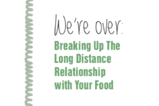 We're Over: Breaking Up the Long Distance Relationship with Your Food
