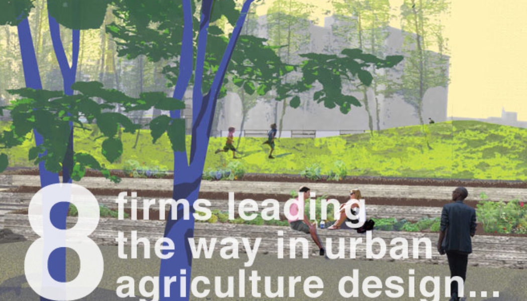 Urban Agriculture: 8 Landscape Architecture Firms Leading the Way