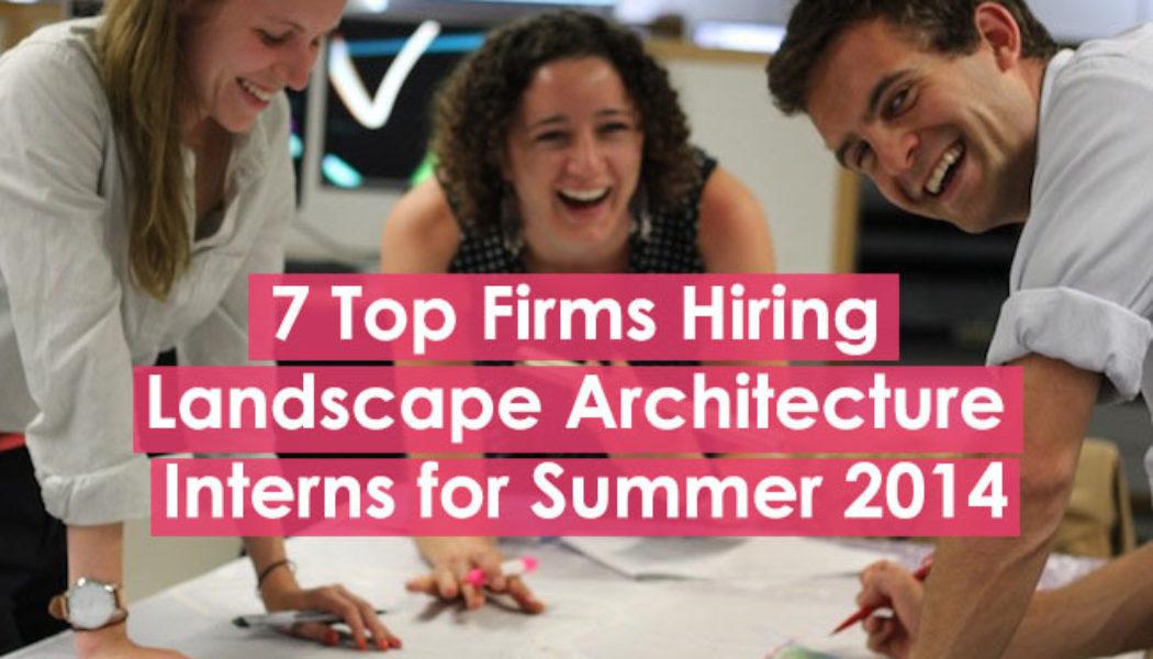 Top 7 Firms Hiring Landscape Architecture Interns