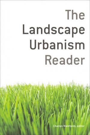 The Landscape Urbanism Reader by Charles Waldheim