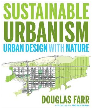 Recommended Reading: Sustainable Urbanism: Urban Design With Nature. Get it HERE!
