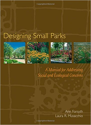 Reccomended Reading: Designing Small Parks: A Manual for Addressing Social and Ecological Concerns by Ann Forsyth. Get it HERE!