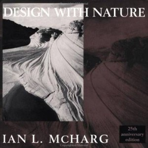 Recommended Reading: Design with Nature  Ian L. McHarg. Get it HERE!