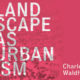 Landscape as Urbanism – Charles Waldheim Outlines the General Theory