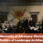 The Necessity of Advocacy: Discussing the Politics of Landscape Architecture
