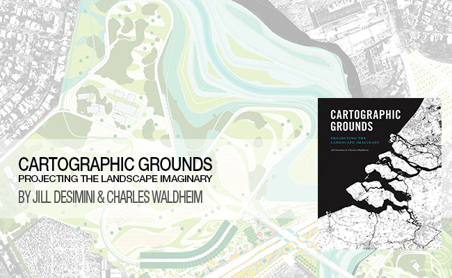 Waldheim And Desiminis Cartographic Grounds Projecting The