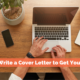 How to Write a Cover Letter to Get You Noticed