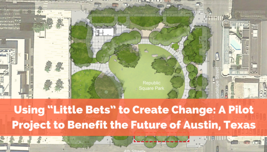 """Using """"Little Bets"""" to Create Change: A Pilot Project to Benefit the Future of Austin, Texas"""