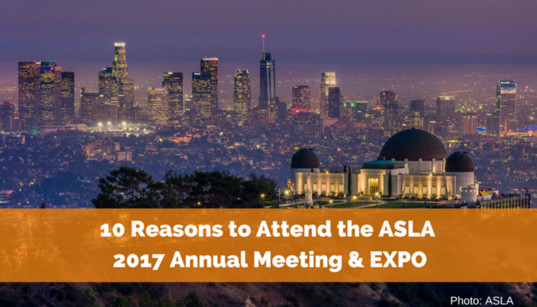 10 Reasons to Attend the ASLA 2017 Annual Meeting & EXPO