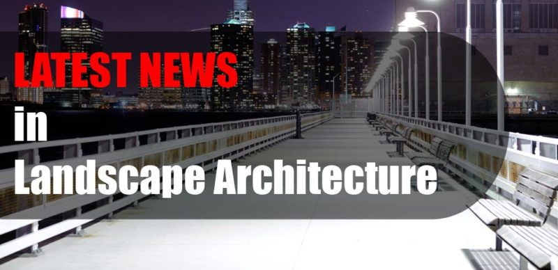 Latest News in Landscape Architecture